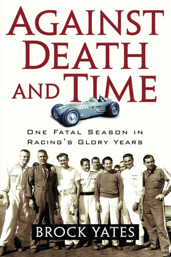 Against Death and Time: One Fatal Season in Racing's Glory Years por Brock Yates