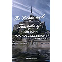 The Voiage and Travayle of Sir John Maundeville Knight: Which Treateth of the Way Toward Hierusalem and of Marvayles of Inde with Other Islands and Countreys (English Edition)