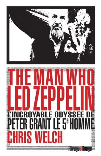 The man who Led Zeppelin : L'incroyable odyssée de Peter Grant, le cinquième homme par Chris Welch