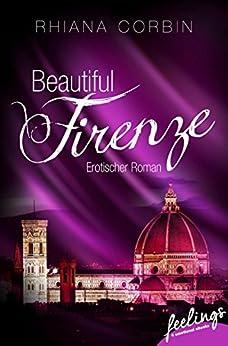 Beautiful Firenze: Erotischer Roman von [Corbin, Rhiana]