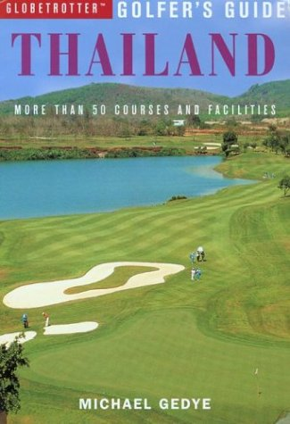 Thailand: More Than 50 Courses and Facilities (Globetrotter Golfer's Guides S.) por Michael S. Gedye