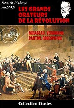 Les grands orateurs de la Révolution : Mirabeau, Vergniaud, Danton, Robespierre: édition intégrale par [Aulard, François-Alphonse]
