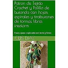 Patron de Tejido Crochet y Palillo de bufanda con hojas, espirales  y tirabuzones de formas libres freeform: Paso a paso explicado con texto y fotos