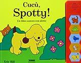 Cucù, Spotty! Un libro sonoro con alette. Ediz. illustrata