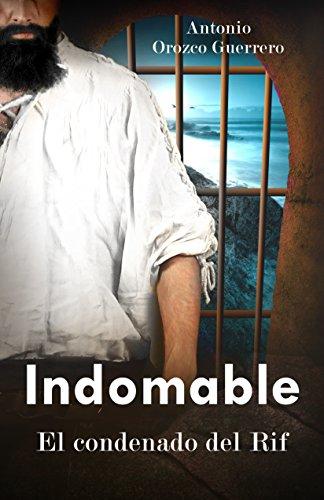 Indomable: El Condenado del Rif por ANTONIO OROZCO GUERRERO