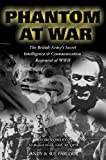 Phantom at War: The British Army's Secret Intelligence and Communication Regiment of WWII