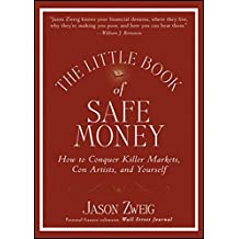 The Little Book of Safe Money: How to Conquer Killer Markets, Con Artists, and Yourself (Little Books. Big Profits, Band 4)