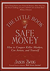 The Little Book of Safe Money: How to Conquer Killer Markets, Con Artists, and Yourself (Little Books. Big Profits)