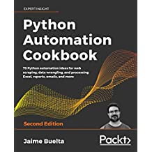 Python Automation Cookbook: 75 Python automation ideas for web scraping, data wrangling, and processing Excel, reports, emails, and more, 2nd Edition (English Edition)