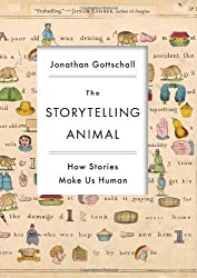 The Storytelling Animal: How Stories Make Us Human (Edition unknown) by Gottschall, Jonathan [Hardcover(2012??]
