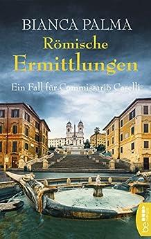 Römische Ermittlungen: Ein Fall für Commissario Caselli (Rom Krimi 1)