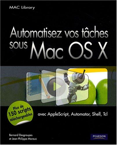 Automatisez vos tâches Sous Mac Os X par Bernard Desgraupes, Jean-Philippe Moreux