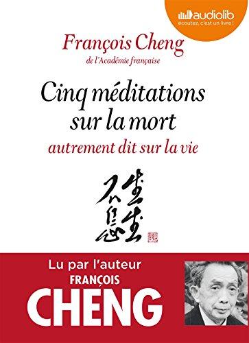 Cinq méditations sur la mort autrement dit sur la vie: Livre audio 1 CD MP3 - Préambule écrit et lu par Jean Mouttapa, éditeur de François Cheng par François Cheng