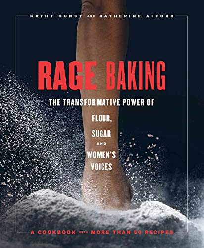 Rage Baking: The Transformative Power of Flour, Sugar, and Women's Voices