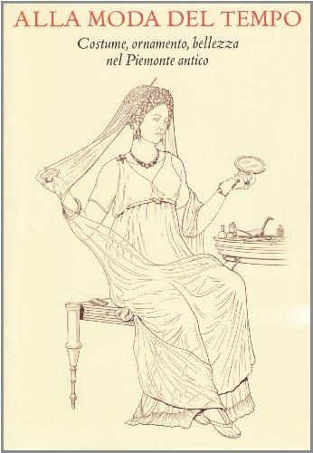 Alla moda del tempo. Costume, ornamento, bellezza nel Piemonte antico
