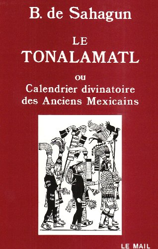 Le Tonalamatl, ou, Calendrier divinatoire des anciens Mexicains par Bernardino de Sahagún