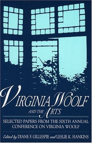 Virginia Woolf and the Arts: Selected Papers from the Sixth Annual Conference on Virginia Woolf: Selected Papers from the Sixth Annual Conference on ... University, Clemson, Sc, June 13-16, 1996 -