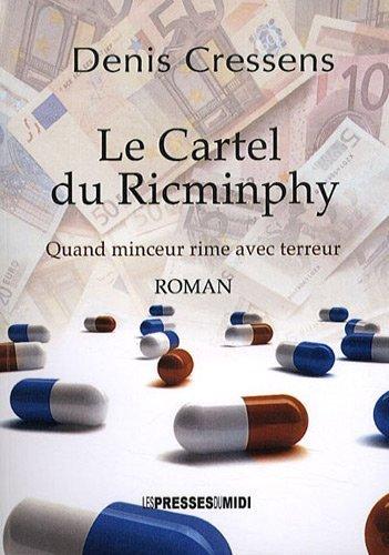 Le cartel du Ricminphy : Quand minceur rime avec terreur de Cressens Denis (9 septembre 2010) Broché