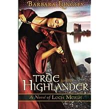 [True to the Highlander (The Novels of Loch Moigh)] [By: Longley, Barbara] [February, 2014]
