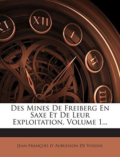 Des Mines de Freiberg En Saxe Et de Leur Exploitation, Volume 1...
