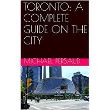 TORONTO: A COMPLETE GUIDE ON THE CITY (English Edition)