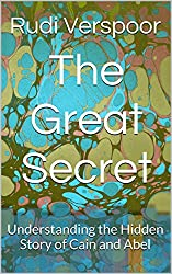 The Great Secret: Understanding the Hidden Story of Cain and Abel (Understanding Scripture Book 2) (English Edition)