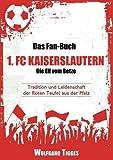 Das Fan-Buch 1. FC Kaiserslautern - Die Elf vom Betze: Tradition und Leidenschaft der Roten Teufel aus der Pfalz