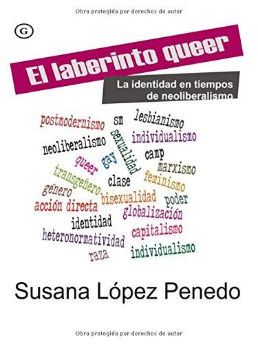 El laberinto queer/ The Queer Labyrinth: La Identidad En Tiempos De Neoliberalismo/ Identity in Times of Neoliberism por Susana Lopez Penedo