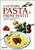 Scarica Libro Cucinare pasta e primi piatti Spaghetti pasta fresca risotti e minestre (PDF,EPUB,MOBI) Online Italiano Gratis