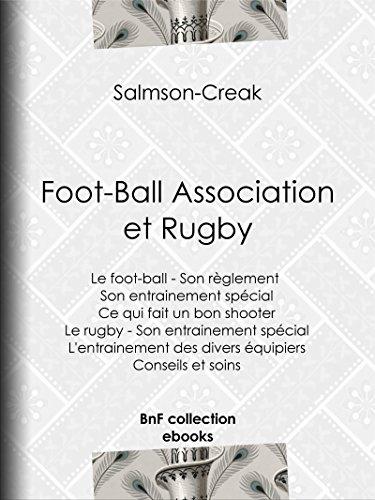 Foot-Ball Association et Rugby: Le foot-ball - Son rglement - Son entrainement spcial - Ce qui fait un bon shooter - Le rugby - Son entrainement spcial ... des divers quipiers - Conseils et soins