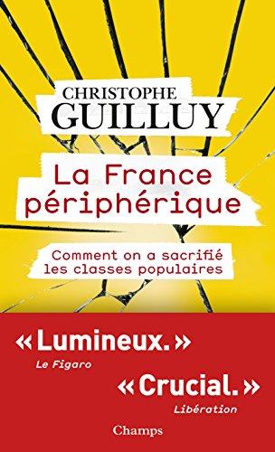 La France priphrique. Comment on a sacrifi les classes populaires