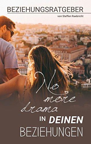 Beziehungsratgeber: No More Drama in deinen Beziehungen
