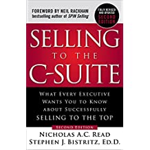 Selling to the C-Suite, Second Edition: What Every Executive Wants You to Know about Successfully Selling to the Top