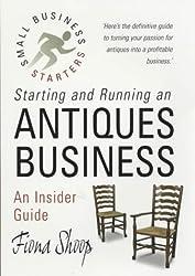 Starting & Running An Antiques Business: An insider guide (Small Business Start-Ups)