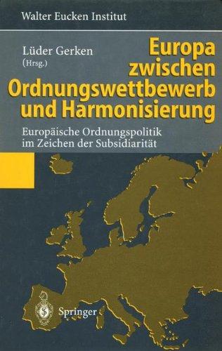 Europa zwischen Ordnungswettbewerb und Harmonisierung: Europäische Ordnungspolitik im Zeichen der Subsidiarität