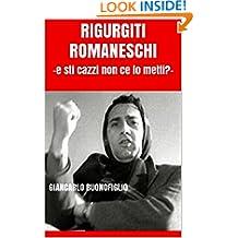 RIGURGITI ROMANESCHI: -e sti cazzi non ce lo metti?- (Italian Edition)