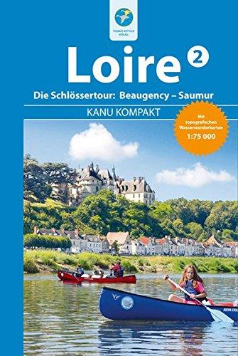 Kanu Kompakt Loire 2: Die Schlössertour von Beaugency nach Saumur mit topografischen Wasserwanderkarten