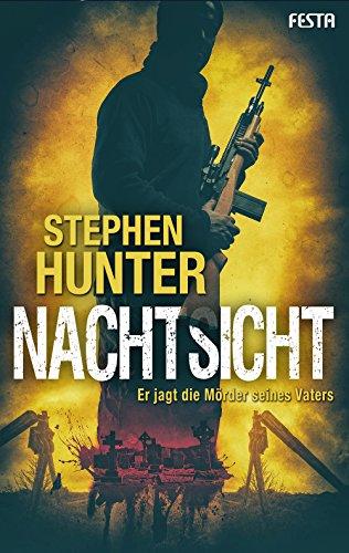 Nachtsicht: Er jagt die Mörder seines Vaters (Bob Lee Swagger Thriller 2) Stephen Hunter Kindle