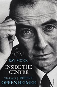 Inside The Centre: The Life of J. Robert Oppenheimer by [Monk, Ray]