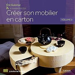Créer son mobilier en carton - Volume 2 (L'atelier en images)