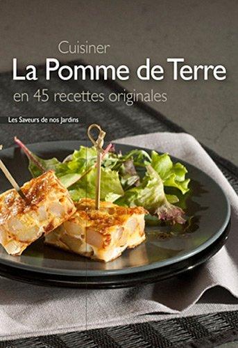 Cuisiner la pomme de terre en 45 recettes originales par Frédérique Clément