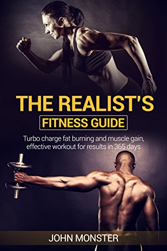 REALIST'S FITNESS GUIDE TURBOCHARGED FAT BURNING AND MUSCLE GAIN, EFFECTIVE WORKOUT FOR RESULTS: The simple truths that are guaranteed to get you the results ... body building Book 1) (English Edition)