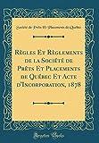 Telecharger Livres Regles Et Reglements de la Societe de PRets Et Placements de Quebec Et Acte D Incorporation 1878 Classic Reprint (PDF,EPUB,MOBI) gratuits en Francaise