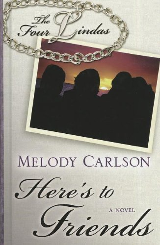 Here's to Friends (Four Lindas) by Melody Carlson (2012-07-06)