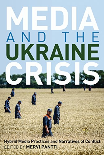 Media and the Ukraine Crisis: Hybrid Media Practices and Narratives of Conflict (Global Crises and the Media Book 21) (English Edition)