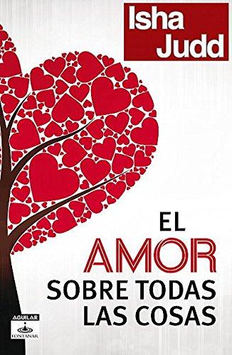 El Amor Sobre Todas Las Cosas = Love Above All Things (Aguilar Fontanar)