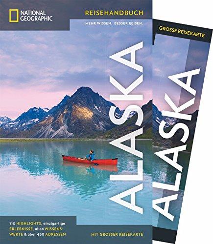 NATIONAL GEOGRAPHIC Reisehandbuch Alaska: Der ultimative Reiseführer mit über 500 Adressen und praktischer Faltkarte zum Herausnehmen für alle Traveler. NEU 2018