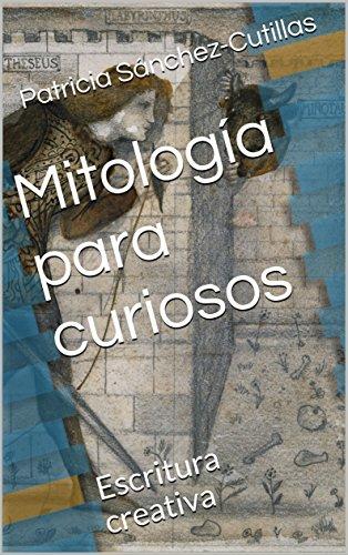 Mitología para curiosos: Escritura creativa con ejercicios por Patricia Sánchez-Cutillas