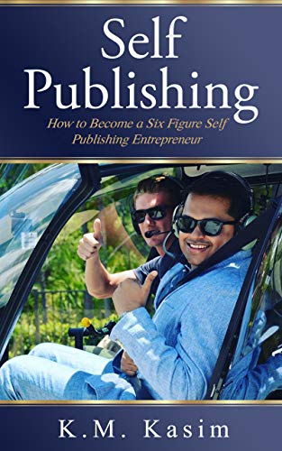 Self-Publishing: How to Become a Six Figure Self-Publishing Entrepreneur (English Edition)