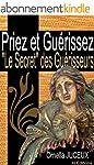 Priez et Gu�rissez ou � Le Secret � d...